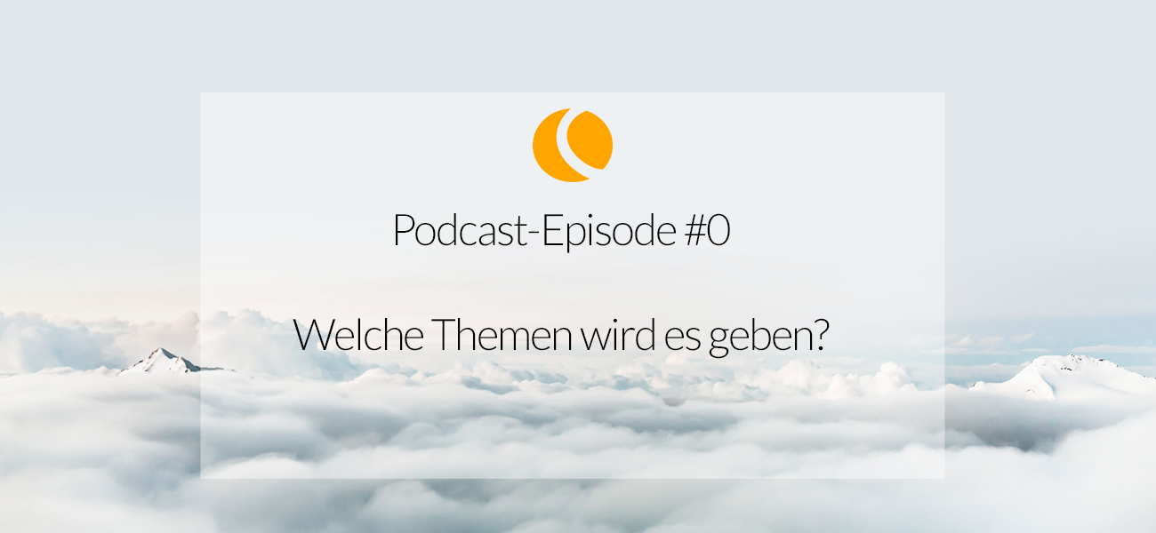 Podcast Folge 0: Podcast Opener